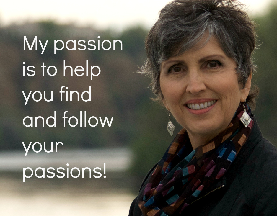 My passion is to help you find and follow your passions!